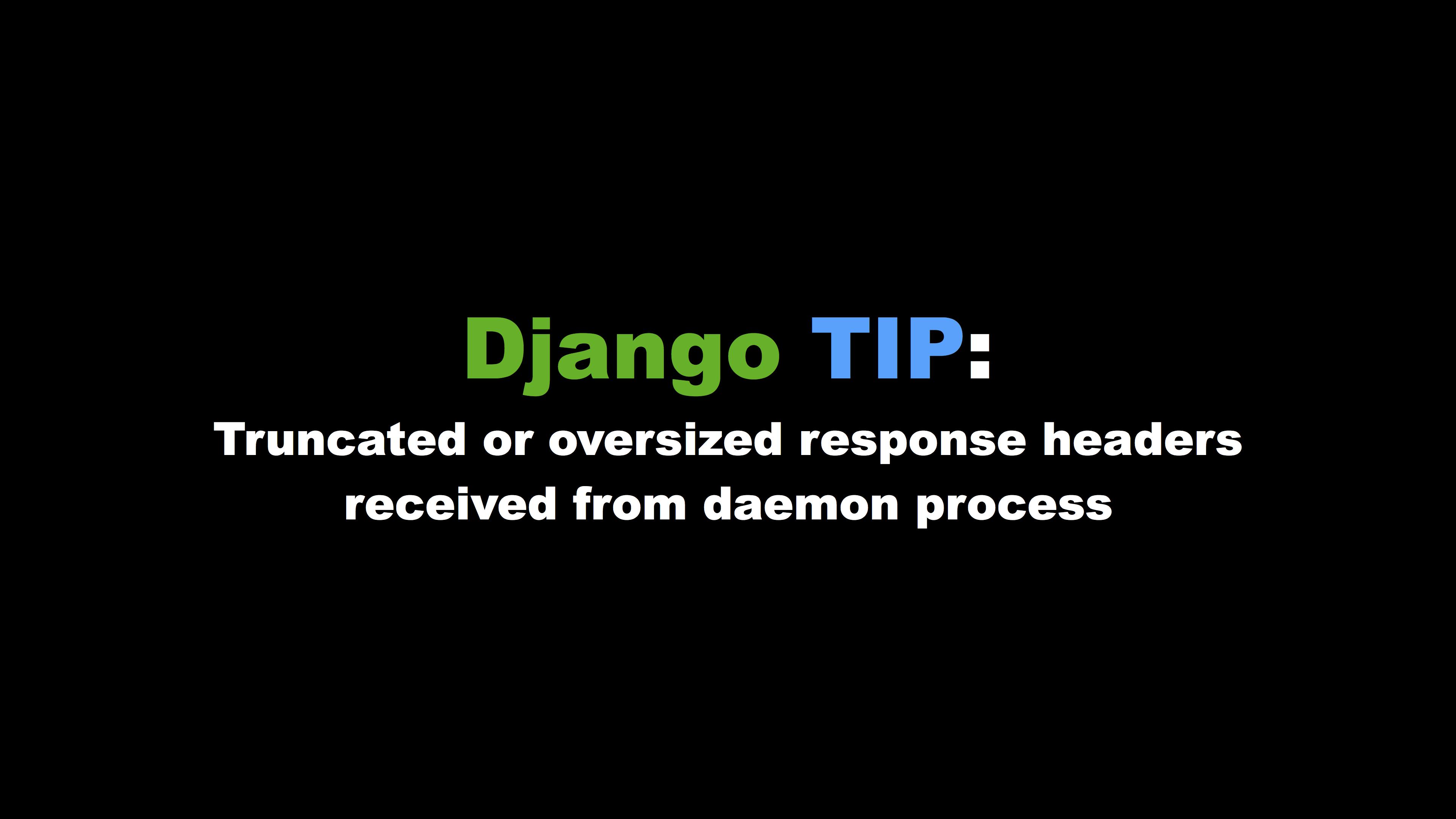 Django: Truncated or oversized response headers received from daemon process 에러 해결법