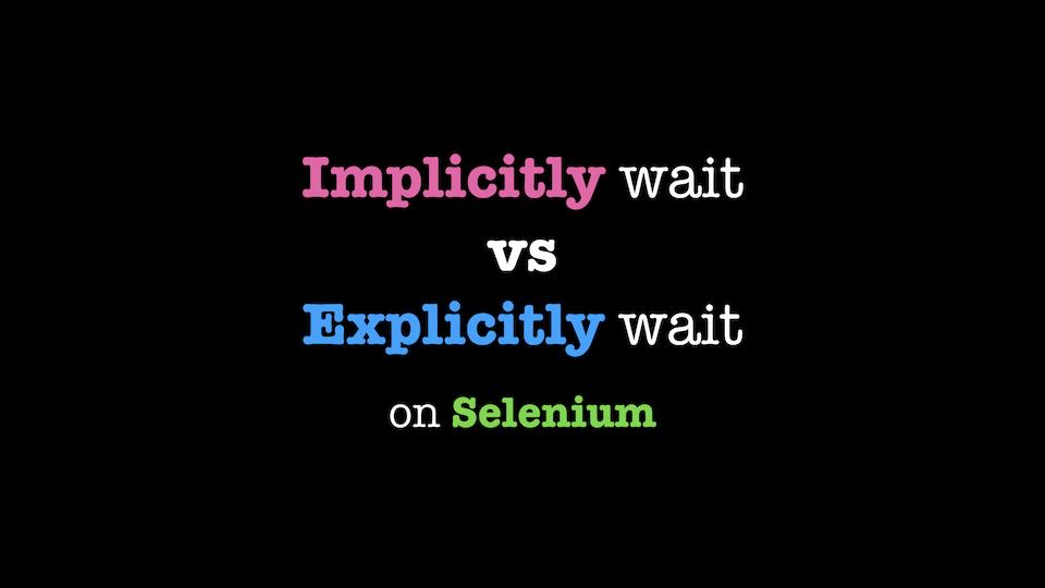 Selenium Implicitly wait vs Explicitly wait
